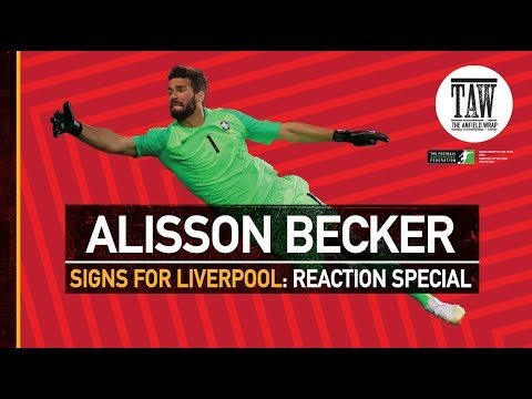 Alisson Becker Signs For Liverpool | The Anfield Wrap Reaction Special