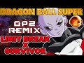 DRAGON BALL SUPER Op2 – Limit-Break X Survivor  [Styzmask Remix]