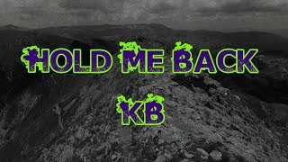 KB - Hold Me Back [Lyric ]