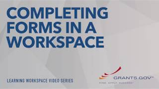 Learning Workspace - Completing Forms in a Grants.gov Workspace