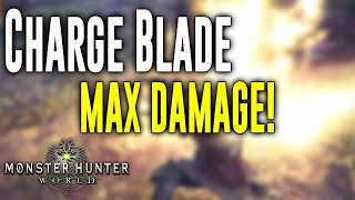Monster Hunter: World Charge Blade Guide ∙ How To Charge Sword & Shield  [Max Damage Output]