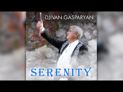 Djivan Gasparyan – Serenity    Дживан Гаспарян - армянский дудук   Armenian Folk Music