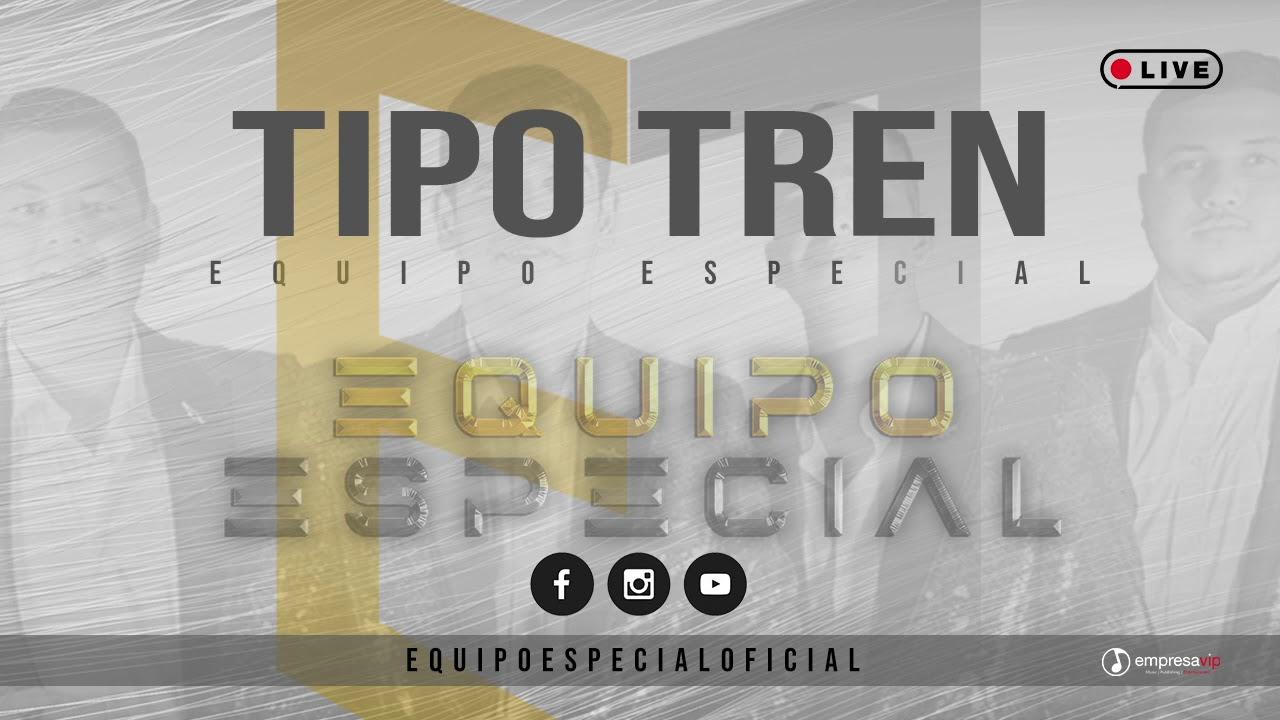TIPO TREN - EQUIPO ESPECIAL (EN VIVO 2020)