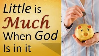"""LITTLE IS MUCH WHEN GOD IS IN IT"" (Supernatural Increase)"
