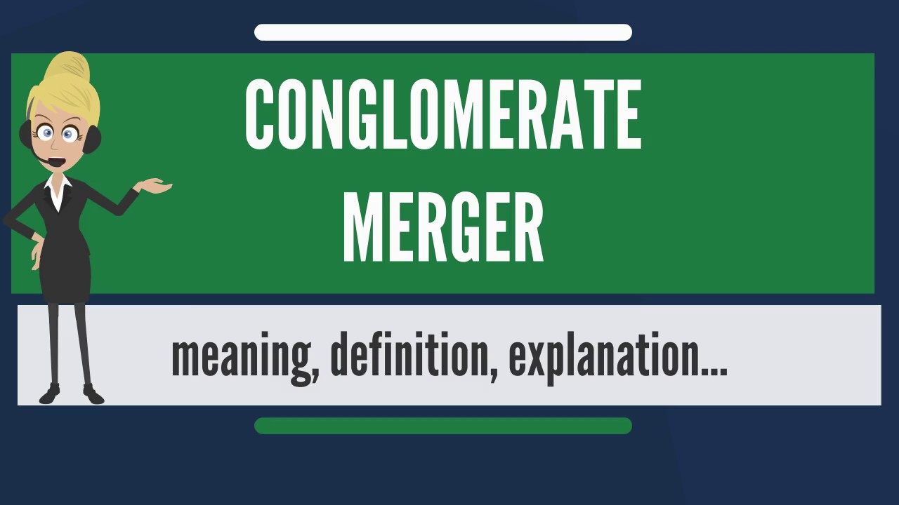 What Is Conglomerate Merger What Does Conglomerate Merger Mean