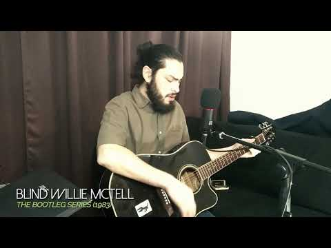 BLIND WILLIE MCTELL - BOB DYLAN COVER - DIEGO YAKICH