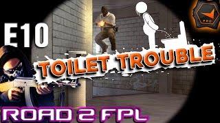 CS GO Road To FPL - E10 Toilet Trouble