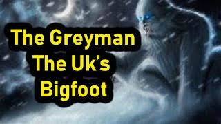 The Greyman | The UK's Bigfoot