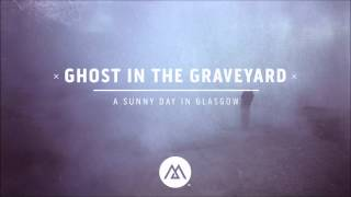 A Sunny Day In Glasgow - Ghost In The Graveyard