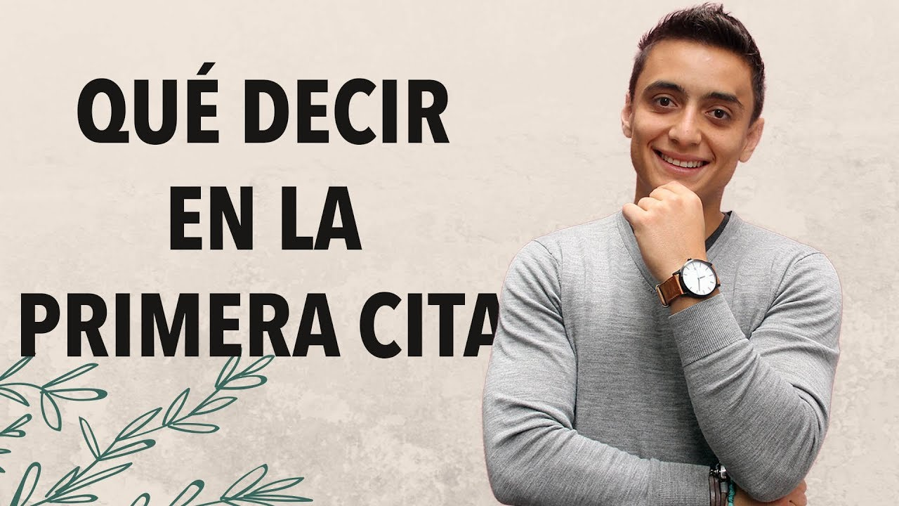 Qué Decir En La Primera Cita Humberto Gutiérrez Youtube