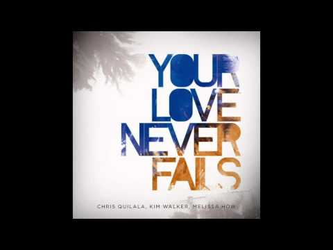 Your Love Never Fails [C] - Jesus Culture