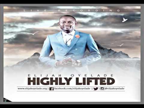 HIGHLY LIFTED  Elijah Oyelade New Song 2016  www gospel inspiration tv