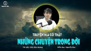 NHỮNG CHUYỆN TRONG ĐỜI - Truyện m.a có thật Nguyễn Huy diễn đọc