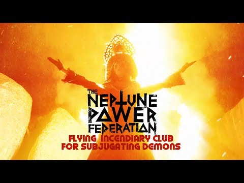 The Neptune Power Federation: Flying Incendiary Club For Subjugating Demons [OFFICIAL VIDEO]