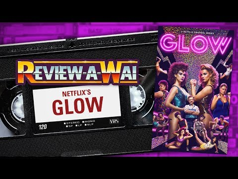 Netflix's GLOW (Season 1) Spoiler Review & Discussion   REVIEW-A-WAI