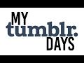My Tumblr Days