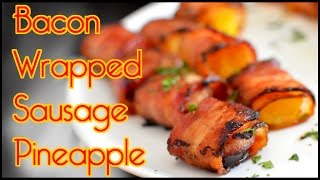 Best Bacon Wrapped Pineapple & Sausage - So Good!!!