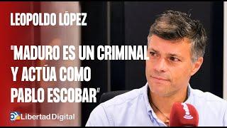 """Leopoldo López: """"Maduro es un criminal y actúa como Pablo Escobar: plata o plomo"""""""