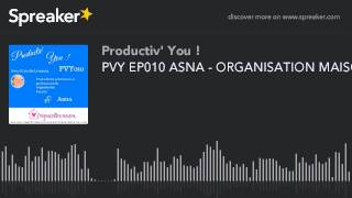 PVY EP010 ASNA - ORGANISATION MAISON (part 3 of 3)