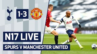 N17 LIVE | Spurs 1-3 Manchester United | Post-match Reaction