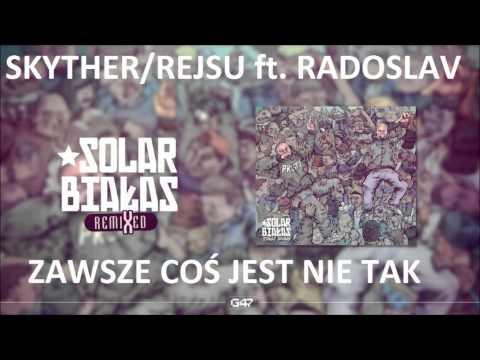 Skyther/Rejsu ft. Radoslav - Zawsze Coś Jest Nie Tak (Remix)