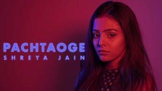 Pachtaoge | Female Cover | Shreya Jain | Fotilo Feller