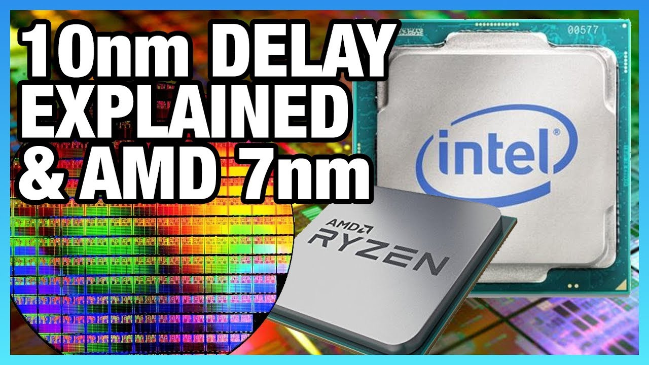 Intel 10nm Delay Explained & AMD's