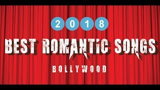 2018 | BEST ROMANTIC SONGS | Latest Hindi |