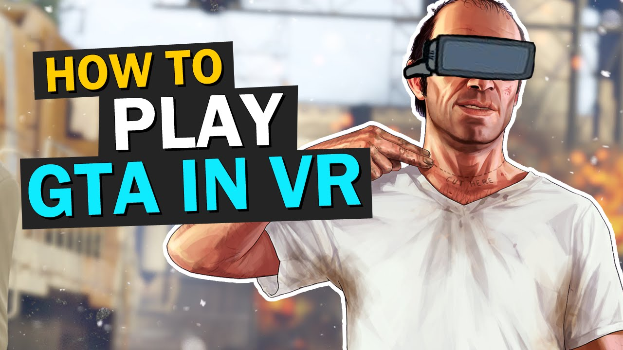 How To Play Gta 5 Online With Oculus Rift Htc Vive The Ultimate