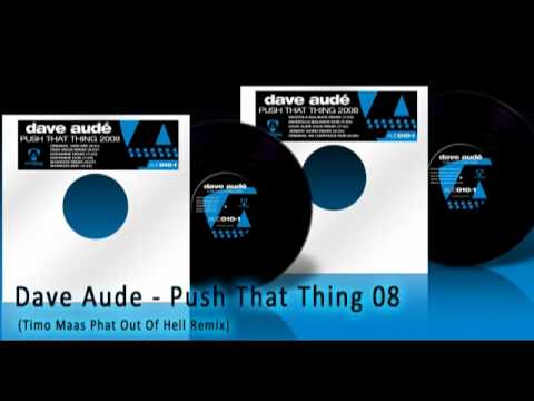 Dave Aude - Push That Thing 08 (Timo Maas Phat Out Of Hell Remix)