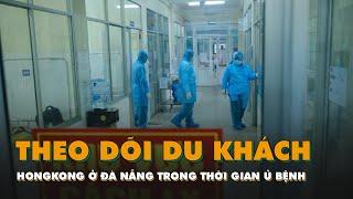 Đà Nẵng theo dõi du khách HongKong trong thời gian ủ bệnh | Đại Dịch Corona