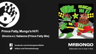 Prince Fatty, Mungo's Hi Fi - Divorce a L'italienne - Prince Fatty Mix - feat. Marina P mp3