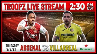 ARSENAL 0-0 VILLARREAL (1-2) AGG | WATCHALONG W/TROOPZ AND ZAH PRESENTED BY HEINEKEN