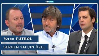 %100 Futbol Özel - Sergen Yalçın | Yabancı kuralı, Ghezzal transferi, Şampiyonlar Ligi...