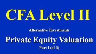 CFA Level II: Alternative Investments:Private Equity Valuation- Part I  (of 3)