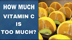 How Much Vitamin C is Too Much?   How Much Vitamin C Can I Take   Best Form of Vitamin C