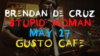 Brendan de Cruz - Stupid Woman (27 May, 2017 at Gusto Cafe)