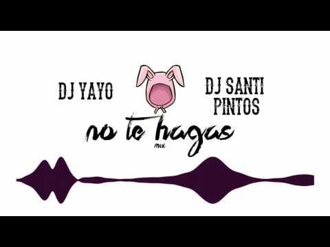 No Te Hagas | DJ YAYO ✘ DJ SANTI PINTOS