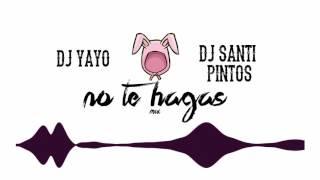 vuclip No Te Hagas | DJ YAYO ✘ DJ SANTI PINTOS