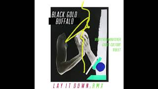 Black Gold Buffalo - Lay It Down (Whatever/Whatever Remix)