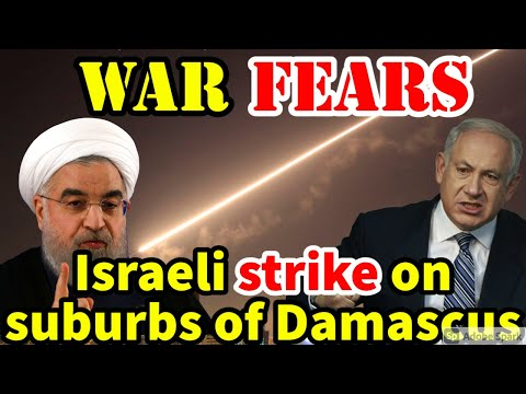 WAR FEARS. Israeli Strike On Suburbs Of Damascus, Syrian Air Defenses Responded To The Strikes.