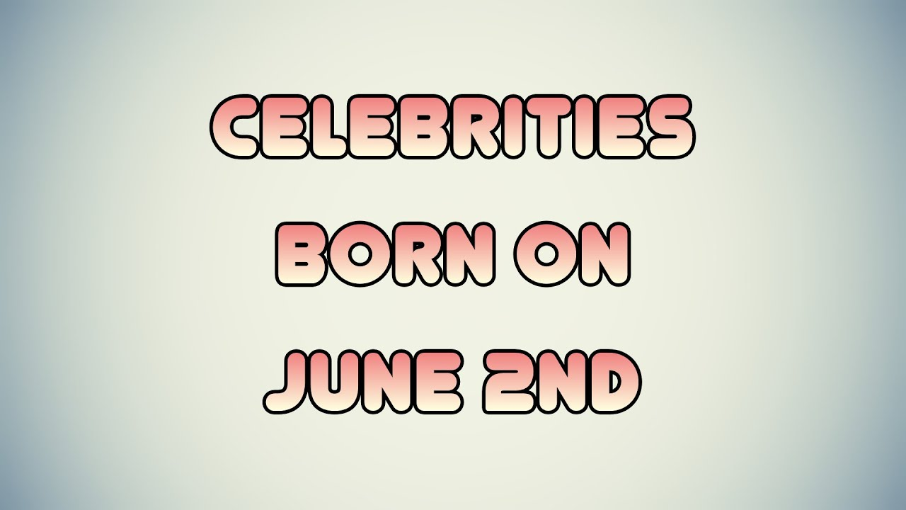 June 2 - Famous Birthdays - On This Day