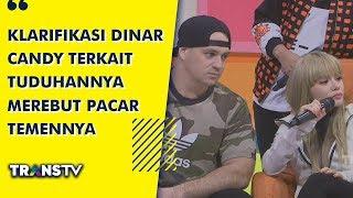 P3H - Klarifikasi Dinar Candy Terkait Tuduhannya Merebut Pacar Temennya (16/7/19) Part 2