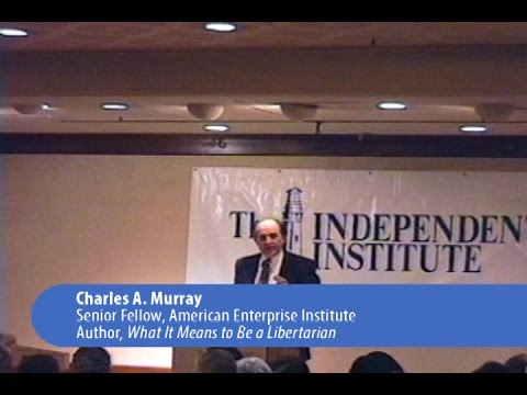 Charles A. Murray | What It Means to Be a Libertarian - YouTube