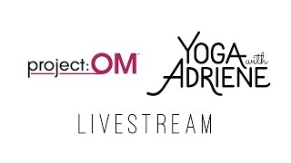 Project OM - Yoga With Adriene LIVESTREAM