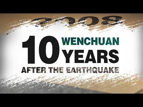 Wenchuan, 10 years after the earthquake: Rebuilding for the future