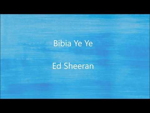 Bibia Be Ye Ye - Ed Sheeran LYRICS