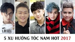 5 Xu Hướng Tóc Nam HOT 2017   Sơn Tùng MTP - Ngô Kiến Huy - Rocker Nguyễn – TiTi HKT - Mạnh Quân