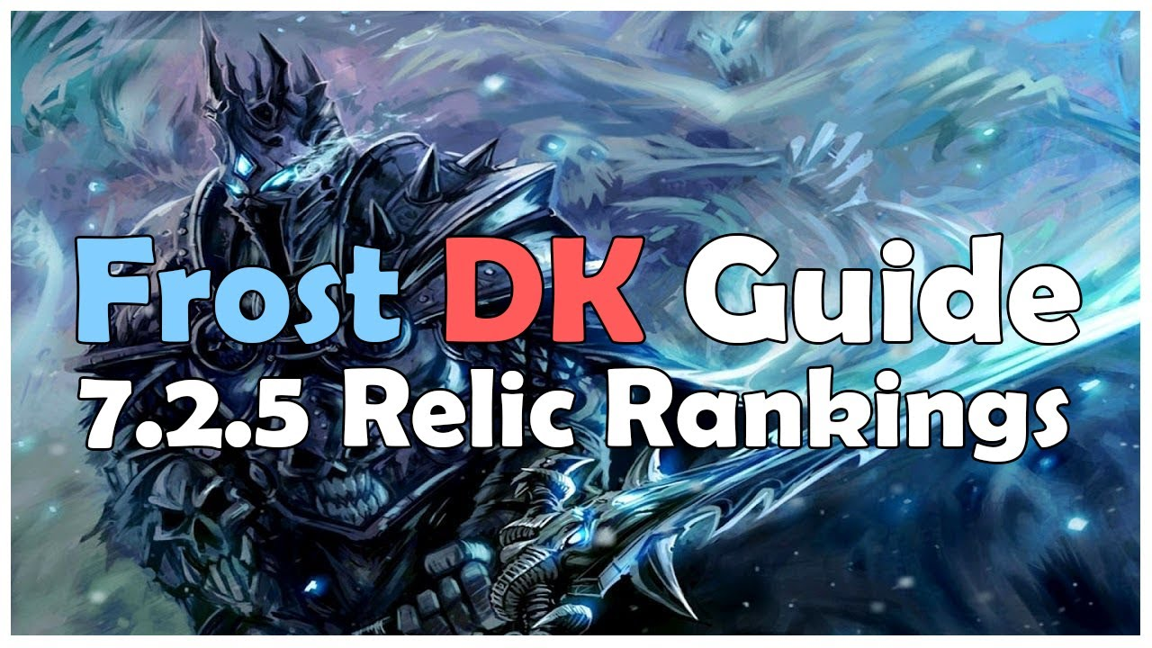 Wow Frost Dk Relic Rankings In 7 2 5 Youtube
