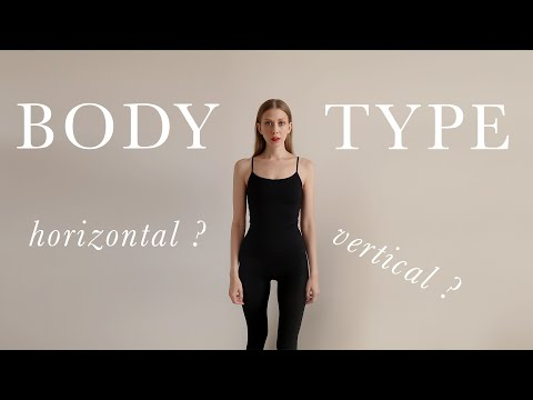 WHAT'S YOUR BODY TYPE – Horizontal // Vertical ?